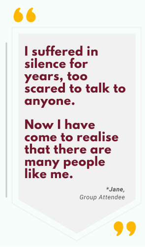 Support groups queensland quote by attendee: I suffered in silence for years, too scared to  talk to anyone. Now I have  come to realise that there are many people like me.